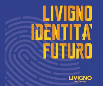 Livigno News LIVIGNO IDENTITÀ FUTURO